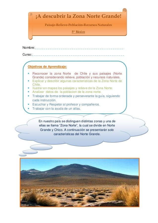Nombre: Curso: ¡A descubrir la Zona Norte Grande! Paisaje-Relieve-Población-Recursos Naturales 5º Básico Objetivos de Apre...