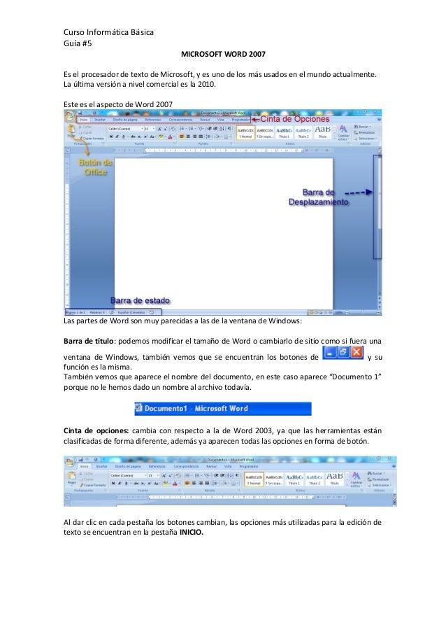 Curso Informática Básica Guía #5 MICROSOFT WORD 2007 Es el procesador de texto de Microsoft, y es uno de los más usados en...