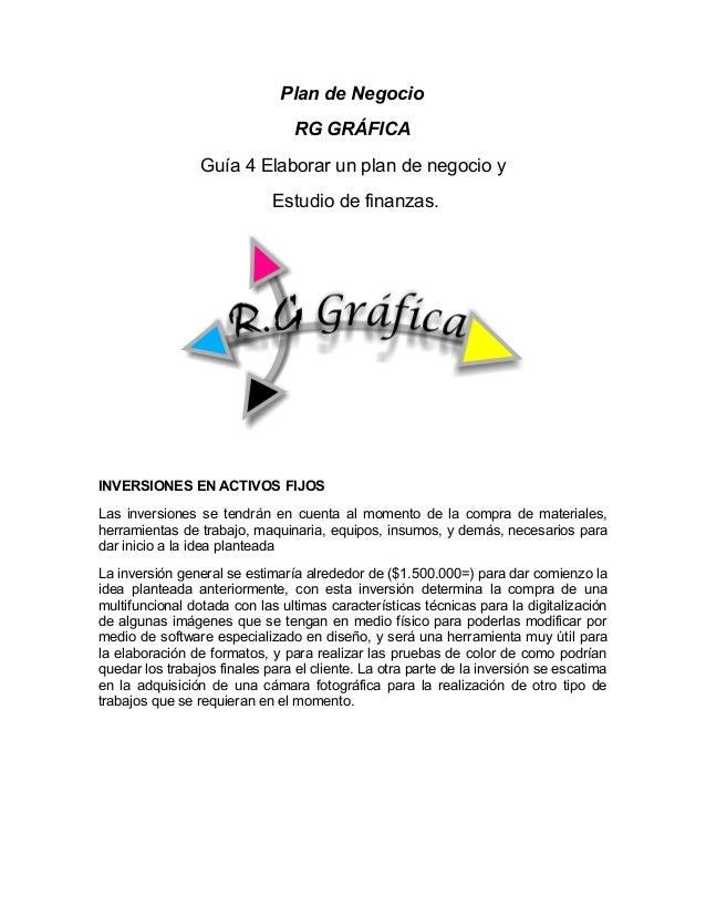 Plan de Negocio RG GRÁFICA Guía 4 Elaborar un plan de negocio y Estudio de finanzas. INVERSIONES EN ACTIVOS FIJOS Las inve...