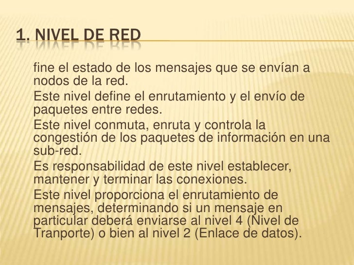 1. NIVEL DE RED<br />fine el estado de los mensajes que se envían a nodos de la red.<br />Este nivel define el enrutamient...