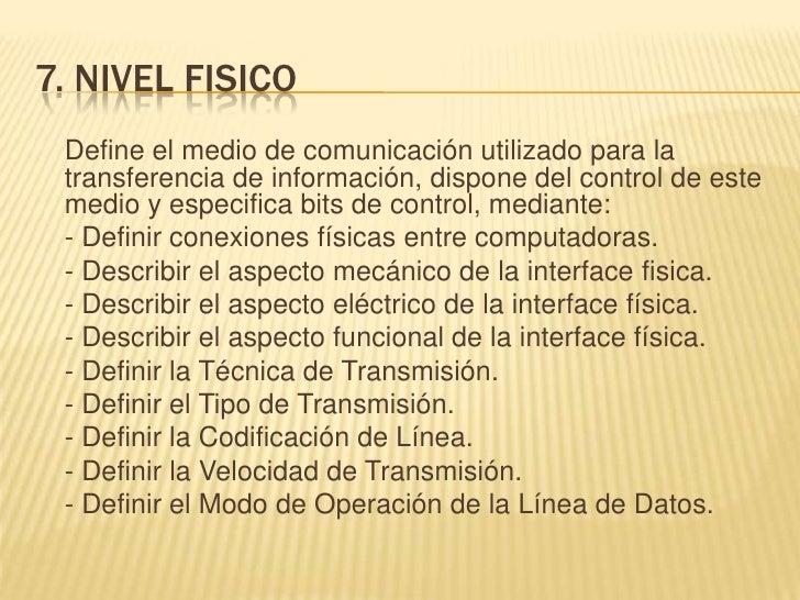 7. NIVEL FISICO<br />Define el medio de comunicación utilizado para la transferencia de información, dispone del control ...