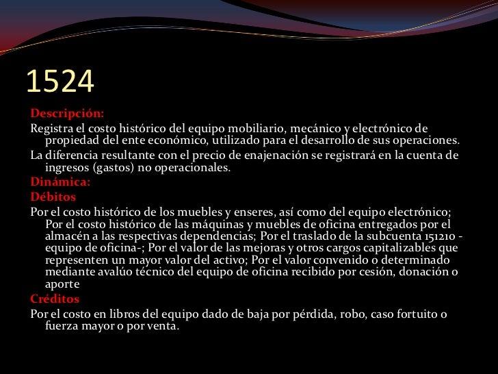 1528 Descripción: Registra el costo histórico del equipo de cómputo y comunicación adquiridos por    el ente económico par...