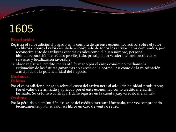 1610 Descripción: Registra el costo de adquisición o de producción y registro de signos   que, de acuerdo con las normas l...