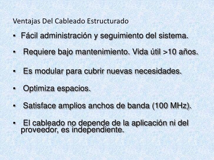 Ventajas Del Cableado Estructurado<br /><ul><li>Fácil administración y seguimiento del sistema.