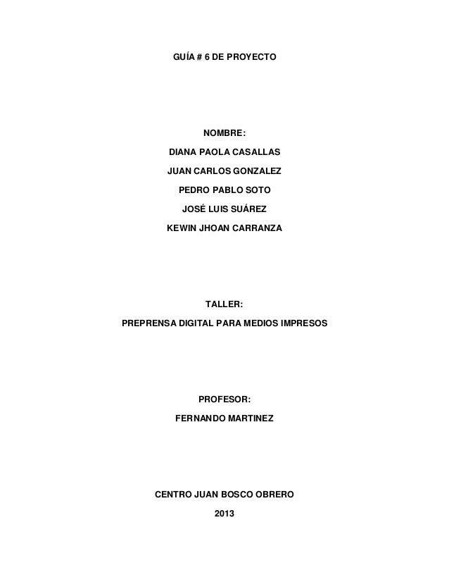GUÍA # 6 DE PROYECTO NOMBRE: DIANA PAOLA CASALLAS JUAN CARLOS GONZALEZ PEDRO PABLO SOTO JOSÉ LUIS SUÁREZ KEWIN JHOAN CARRA...