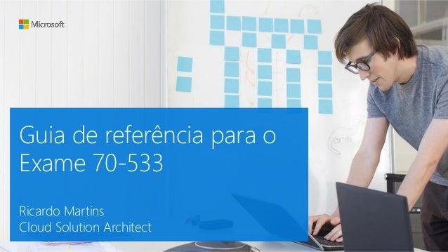 Guia de referência para o Exame 70-533 Ricardo Martins Cloud Solution Architect