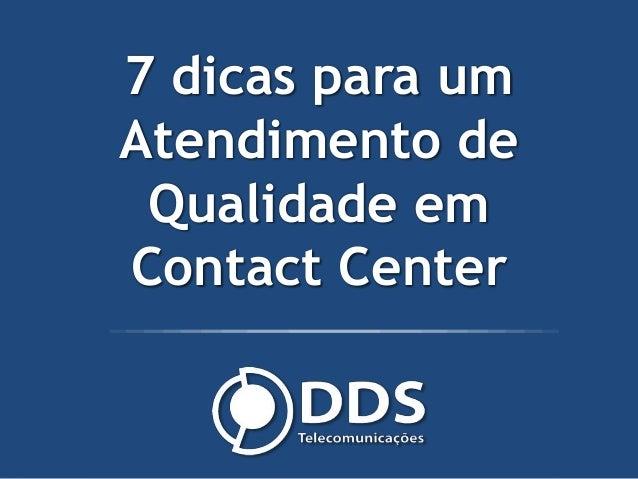 7 dicas para um Atendimento de Qualidade em Contact Center