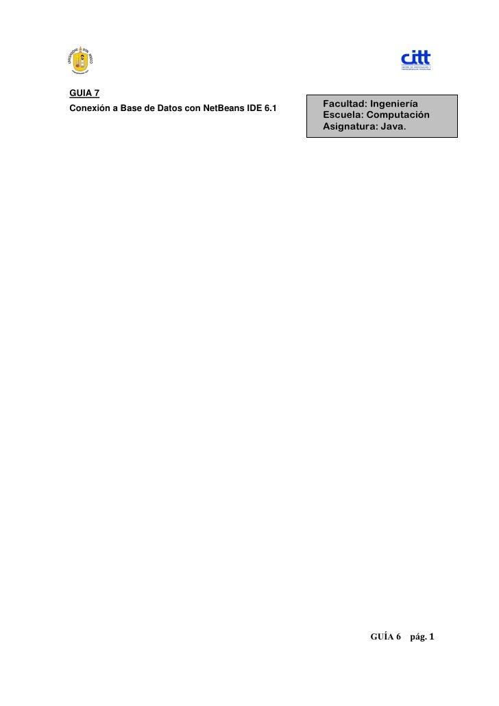GUIA 7Conexión a Base de Datos con NetBeans IDE 6.1   Facultad: Ingeniería                                                ...