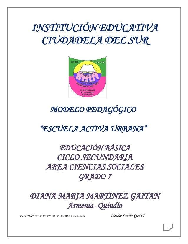 INSTITUCIÓN EDUCATIVA CIUDADELA DEL SUR Ciencias Sociales Grado 7 1 INSTITUCIÓN EDUCATIVA CIUDADELA DEL SUR MODELO PEDAGÓG...