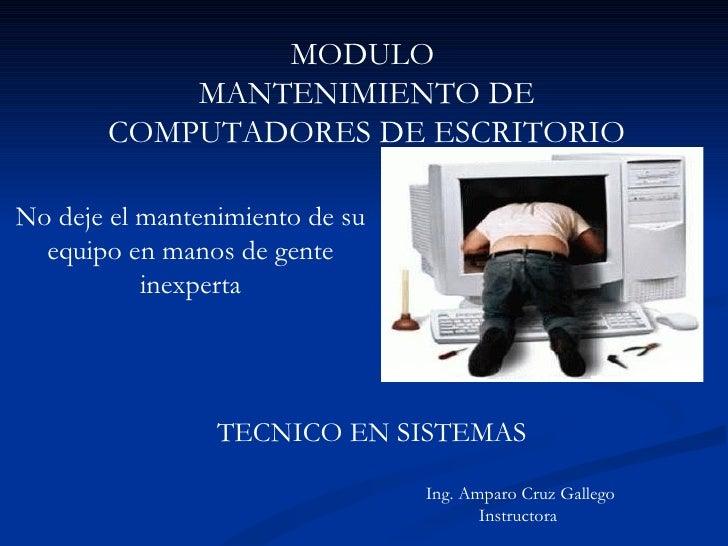 MODULO  MANTENIMIENTO DE COMPUTADORES DE ESCRITORIO No deje el mantenimiento de su equipo en manos de gente inexperta TECN...
