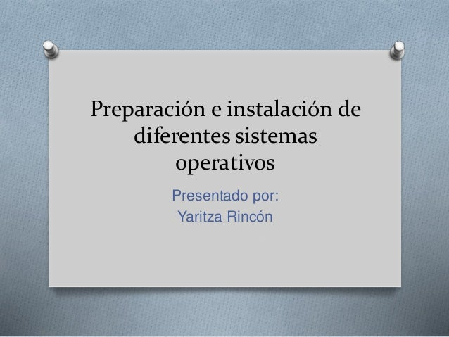 Preparación e instalación de  diferentes sistemas  operativos  Presentado por:  Yaritza Rincón