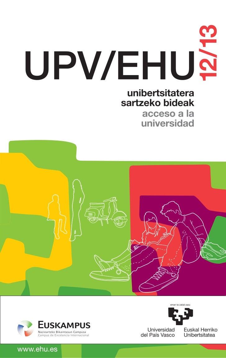 UNIBERTSITATERASARTZEKO BIDEAK     ACCESOA LA UNIVERSIDAD  Curso 2012/2013 IkasturteaAKADEMIA ANTOLAKUNTZAKO ERREKTOREORDE...