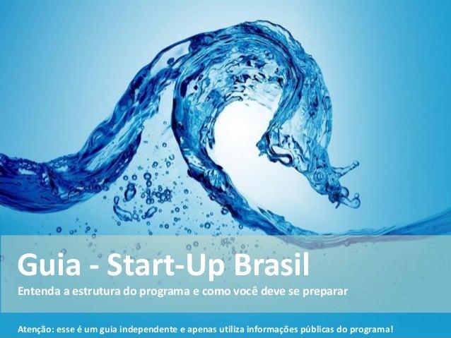 Guia - Start-Up BrasilEntenda a estrutura do programa e como você deve se prepararAtenção: esse é um guia independente e a...
