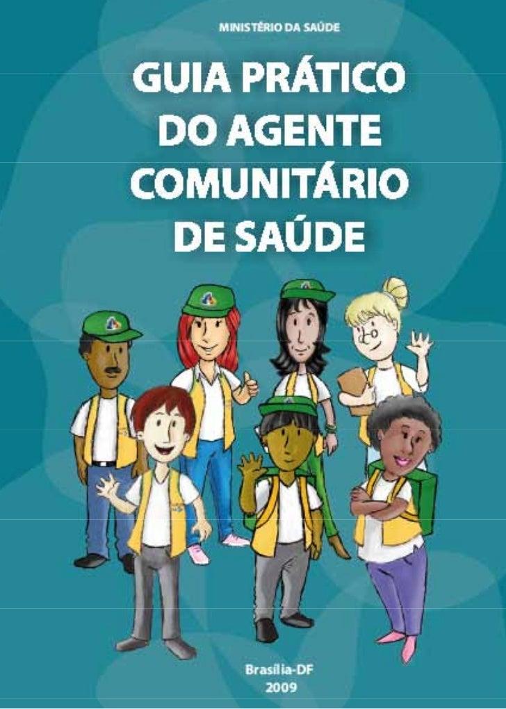 MINISTÉRIO DA SAÚDE     GUIA PRÁTICO  DO AGENTE COMUNITÁRIO   DE SAÚDE           Brasília – DF          2009