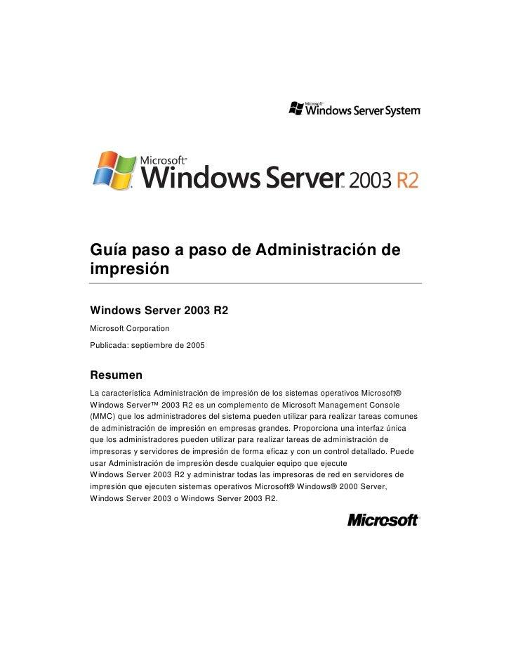 Guía paso a paso de Administración de impresión  Windows Server 2003 R2 Microsoft Corporation  Publicada: septiembre de 20...