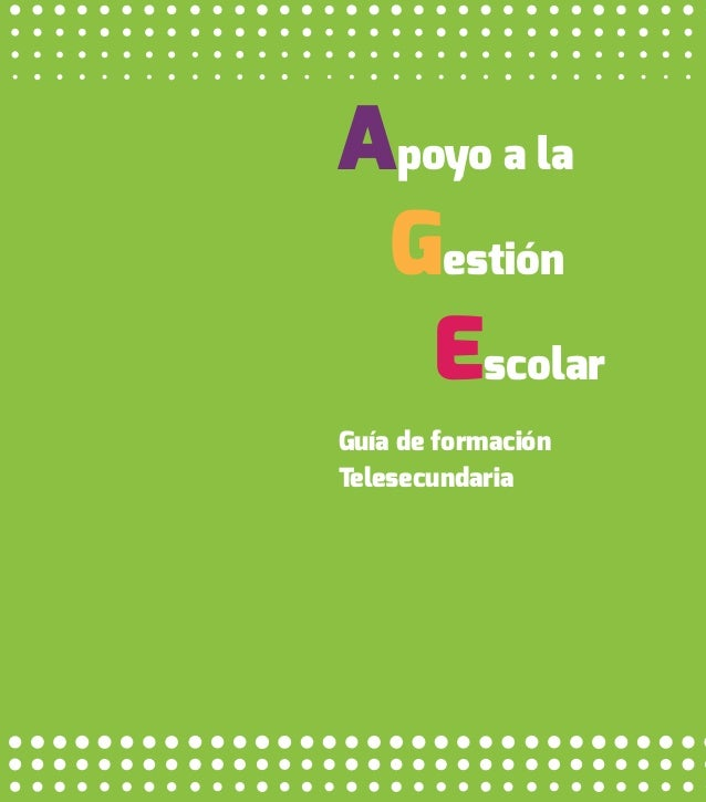 Guía de formación Telesecundaria  1  Apoyo a la Gestión Escolar (AGE). Guía de formación Telesecundaria  Apoyo a la Gestió...