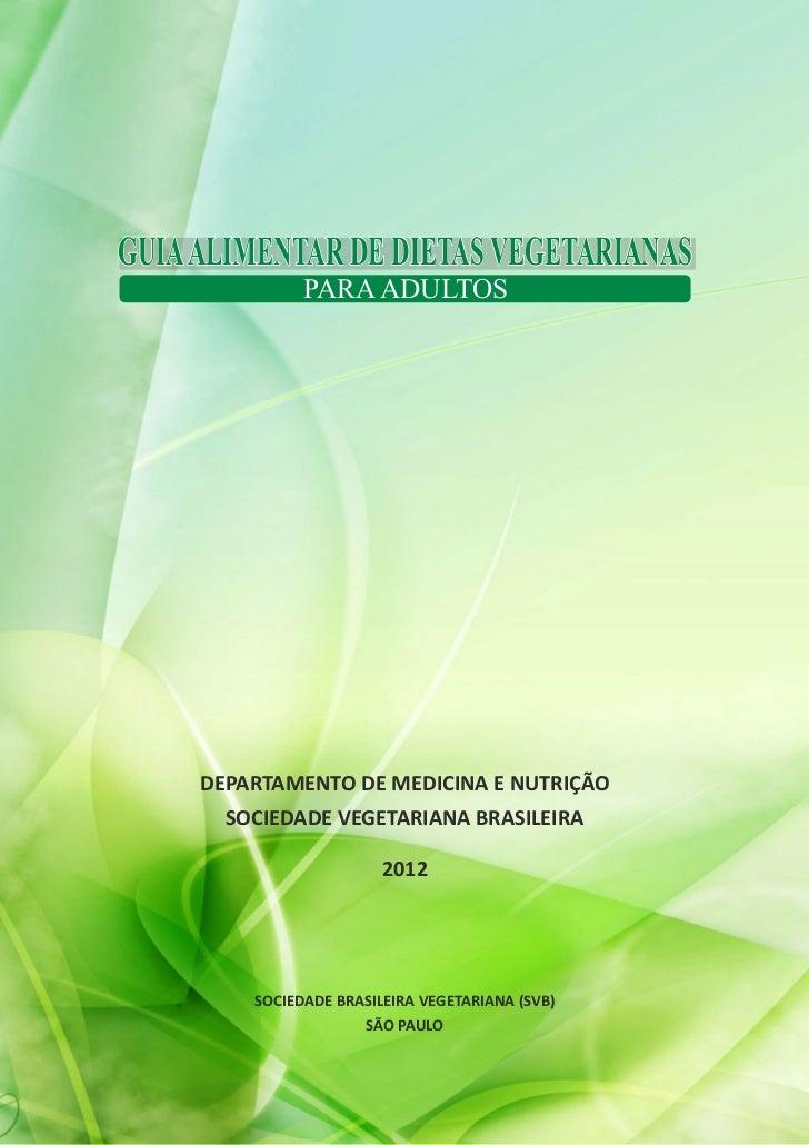 GUIA ALIMENTAR DE DIETAS VEGETARIANAS               PARA ADULTOS     DEPARTAMENTO DE MEDICINA E NUTRIÇÃO       SOCIEDADE V...