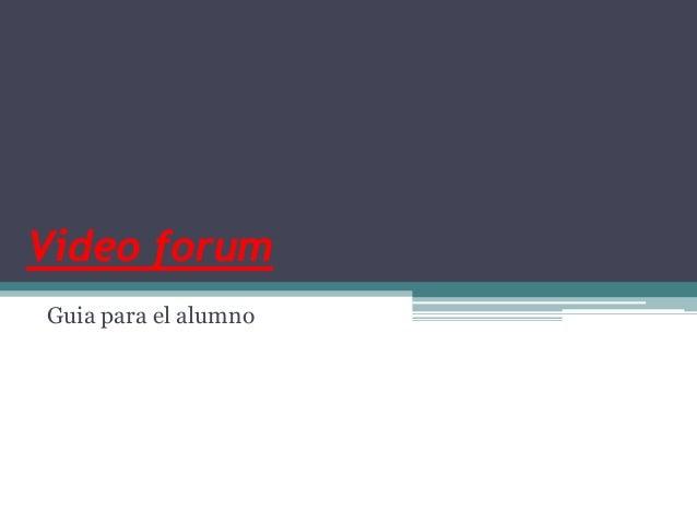Video forumGuia para el alumno