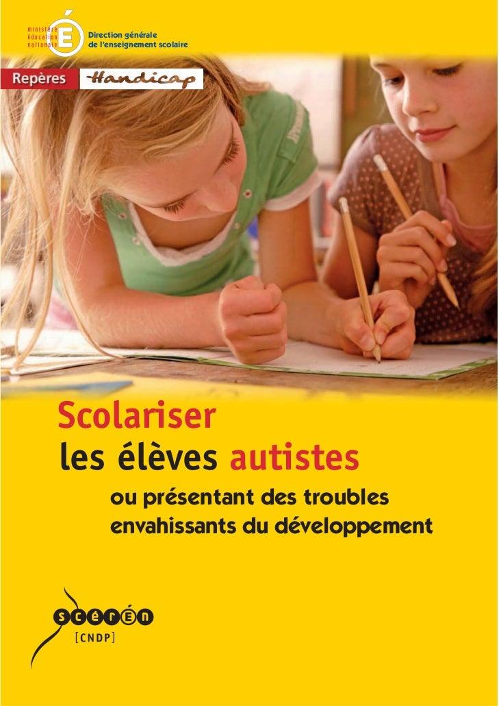 Direction générale de l'enseignement scolaireScolariserles élèves autistes      ou présentant des troubles      envahissan...