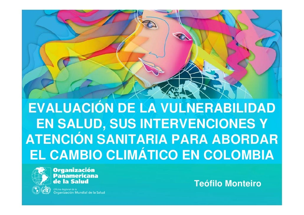 EVALUACIÓN DE LA VULNERABILIDAD EN SALUD, SUS INTERVENCIONES YATENCIÓN SANITARIA PARA ABORDAREL CAMBIO CLIMÁTICO EN COLOMB...