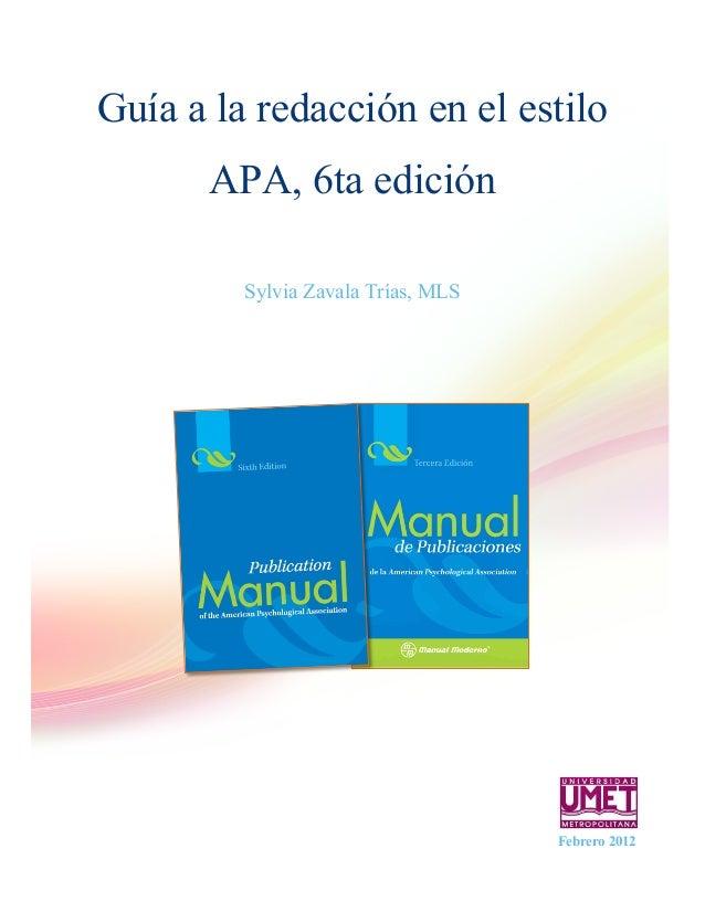 Guía a la redacción en el estilo APA, 6ta edición Sylvia Zavala Trías, MLS  Febrero 2012 enero