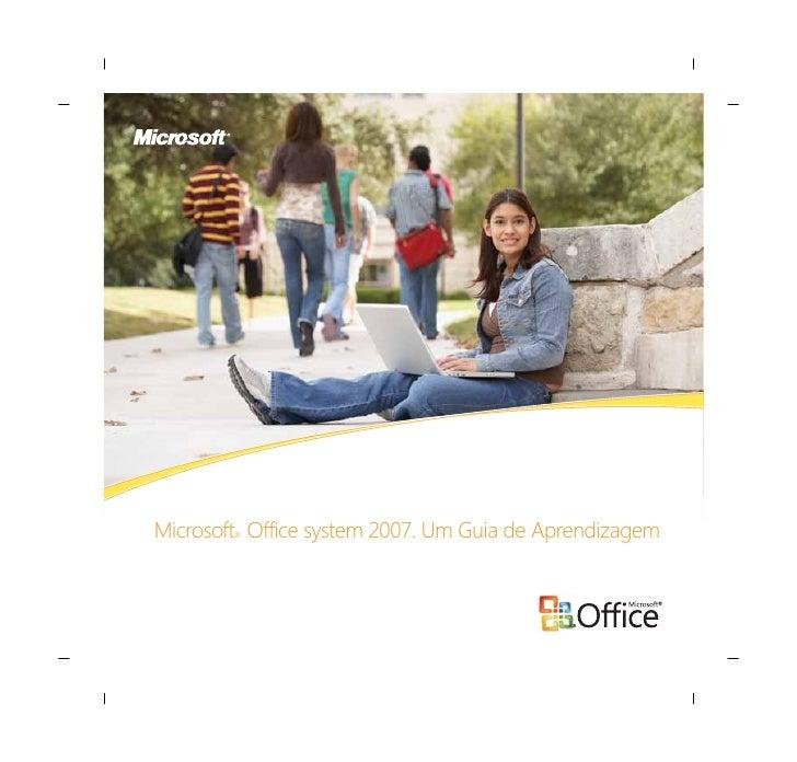 Microsoft Office system 2007. Um Guia de Aprendizagem         ®