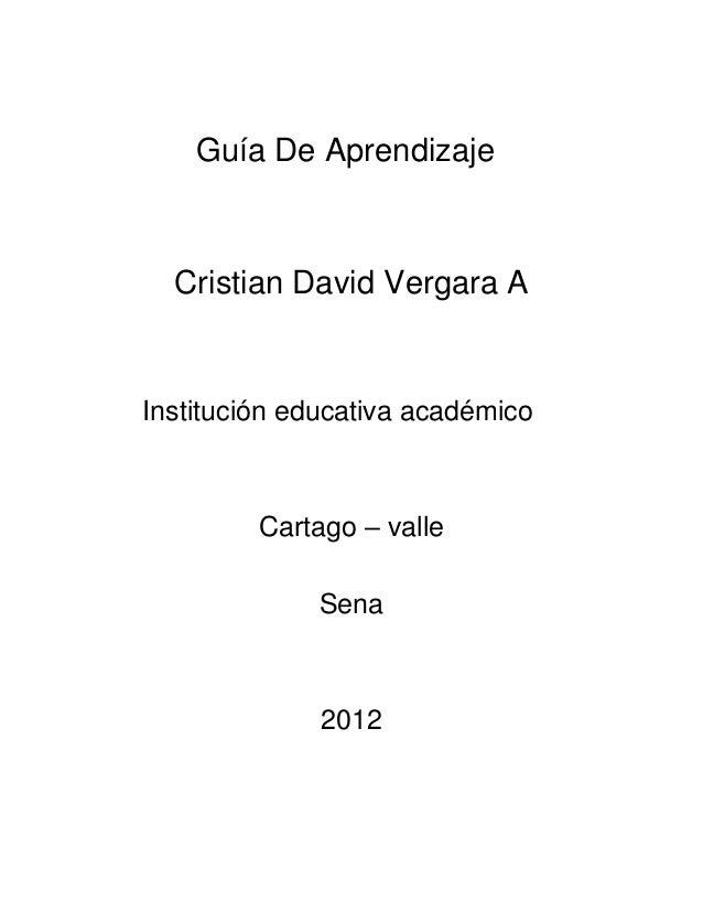 Guía De Aprendizaje  Cristian David Vergara AInstitución educativa académico         Cartago – valle              Sena    ...