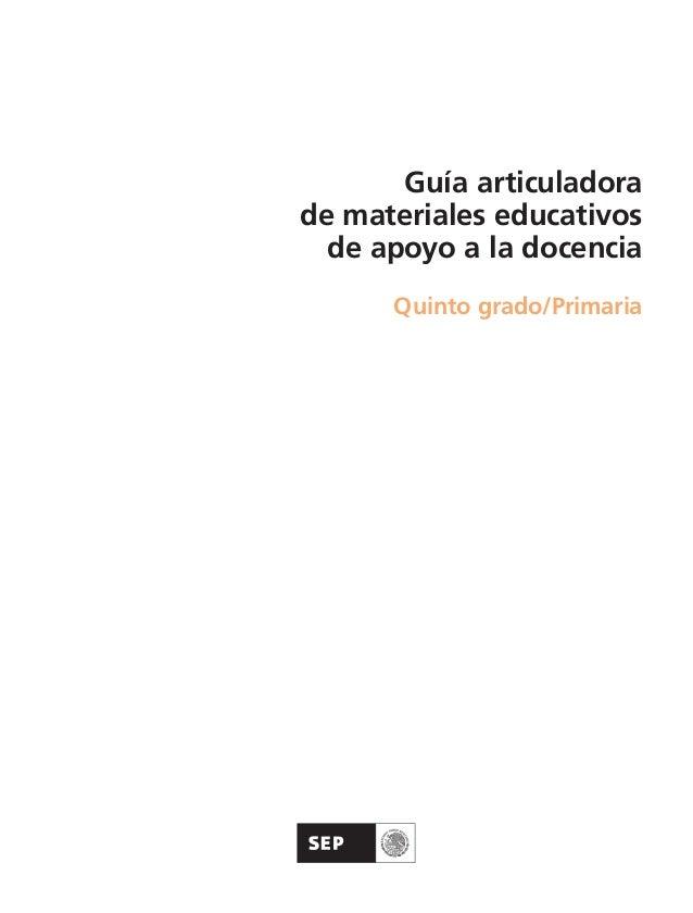 Guía articuladorade materiales educativosde apoyo a la docenciaQuinto grado/PrimariaAB-GUIA-ART-5.indd 1 24/3/11 16:26:14