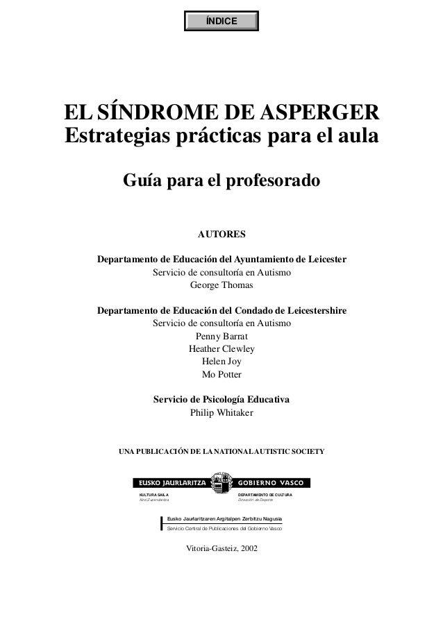 EL SÍNDROME DE ASPERGER Estrategias prácticas para el aula Guía para el profesorado AUTORES Departamento de Educación del ...