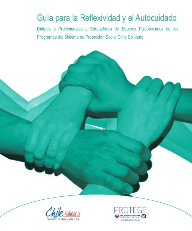 Guía para la Reflexividad y el Autocuidado  Dirigido a Profesionales y Educadores de Equipos Psicosociales de los  Program...