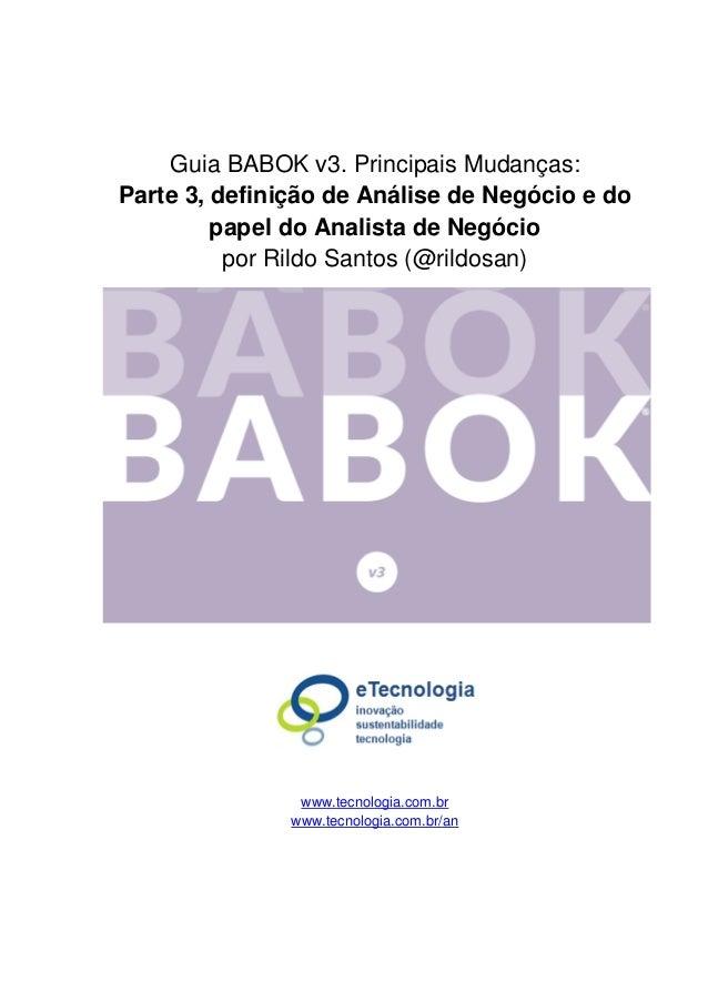 Guia BABOK v3. Principais Mudanças: Parte 3, definição de Análise de Negócio e do papel do Analista de Negócio por Rildo S...