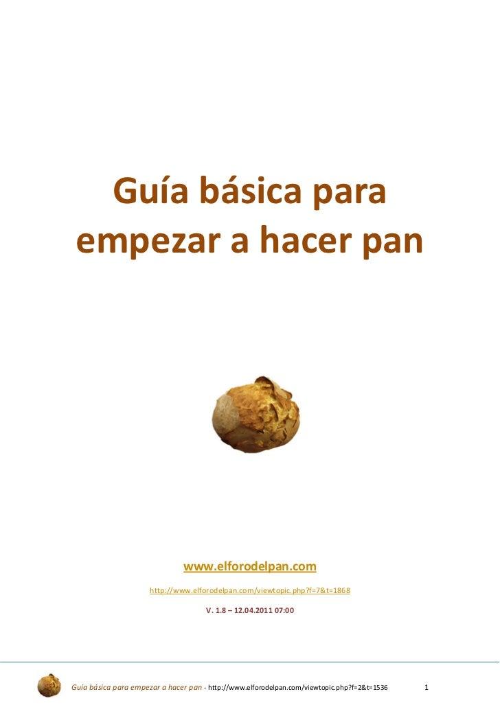 Guía básica para empezar a hacer pan                                www.elforodelpan.com                      http://www.e...