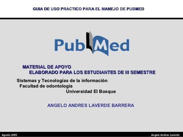 GUIA DE USO PRACTICO PARA EL MANEJO DE PUBMED              MATERIAL DE APOYO                ELABORADO PARA LOS ESTUDIANTES...