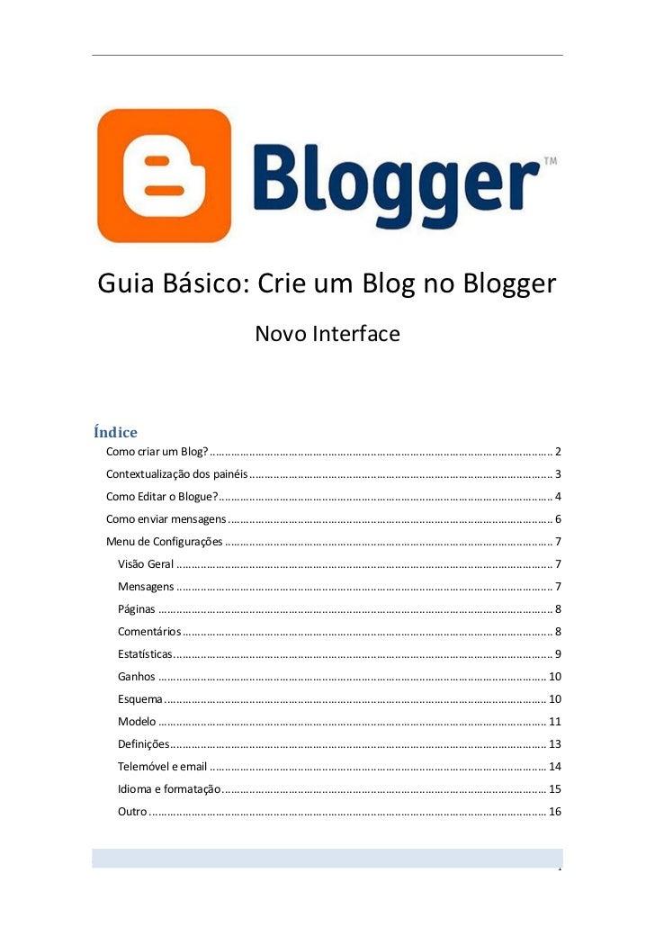 Guia Básico: Crie um Blog no Blogger                                               Novo InterfaceÍndice Como criar um Blog...