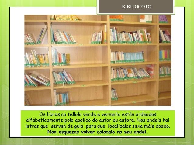 Os libros co tellolo verde e vermello están ordeados alfabeticamente polo apelido do autor ou autora. Nos andeis hai letra...