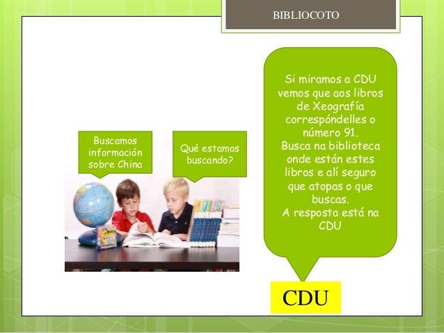Qué estamos buscando? Buscamos información sobre China Si miramos a CDU vemos que aos libros de Xeografía correspóndelles ...