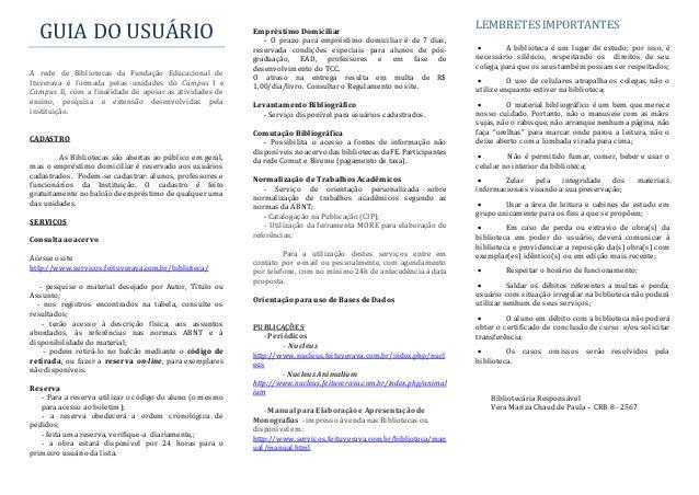 GUIA DO USUARIO A rede de Bibliotecas da Fundação Educacional de Ituverava é formada pelas unidades do Campus I e Campus I...