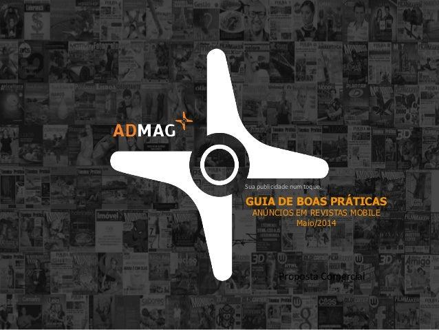 Proposta Comercial Sua publicidade num toque. GUIA DE BOAS PRÁTICAS ANÚNCIOS EM REVISTAS MOBILE Maio/2014