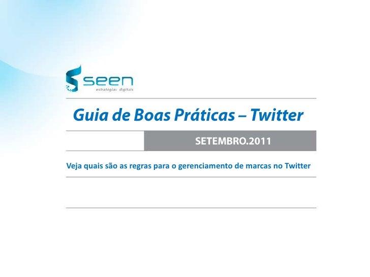 Guia de Boas Práticas –Twitter<br />SETEMBRO.2011<br />Veja quais são as regras para o gerenciamento de marcas no Twitter<...