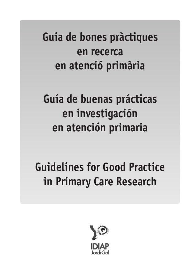 Guia de bones pràctiques  en recerca  en atenció primària  Guía de buenas prácticas  en investigación  en atención primari...