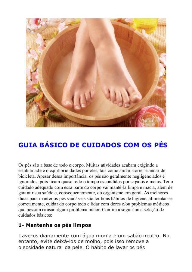 GUIA BÁSICO DE CUIDADOS COM OS PÉS Os pés são a base de todo o corpo. Muitas atividades acabam exigindo a estabilidade e o...