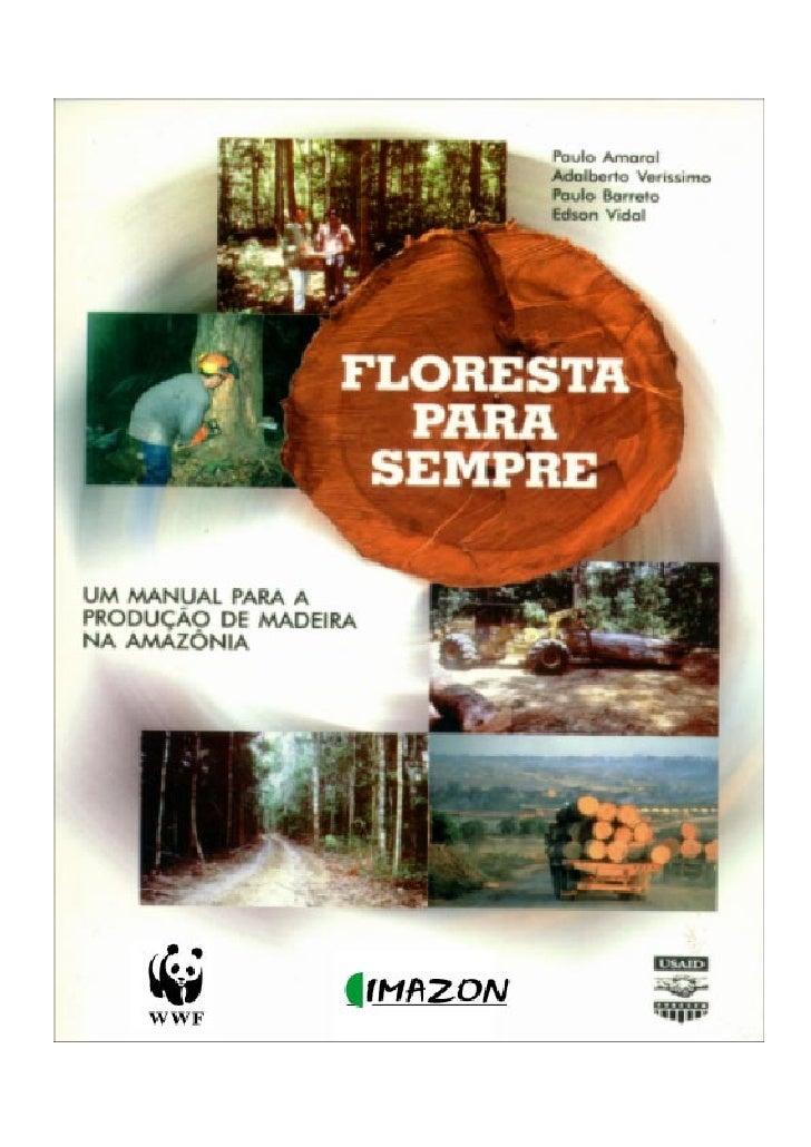 FLORESTA PARA SEMPRE   Um Manual para a Produção de      Madeira na Amazônia                  Belém - Pará                ...