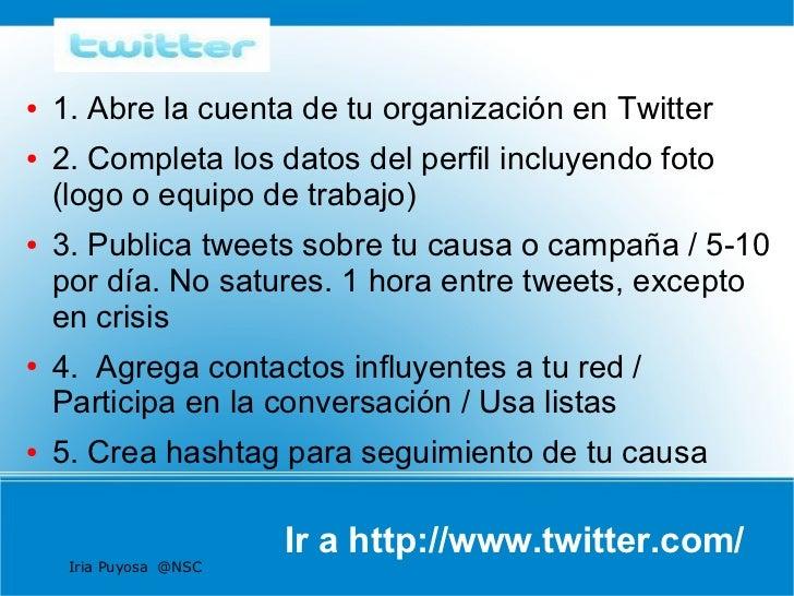 ●   1. Abre la cuenta de tu organización en Twitter●   2. Completa los datos del perfil incluyendo foto    (logo o equipo ...