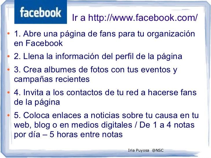 Ir a http://www.facebook.com/●   1. Abre una página de fans para tu organización    en Facebook●   2. Llena la información...