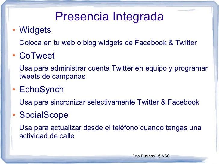 Presencia Integrada●   Widgets    Coloca en tu web o blog widgets de Facebook & Twitter●   CoTweet    Usa para administrar...