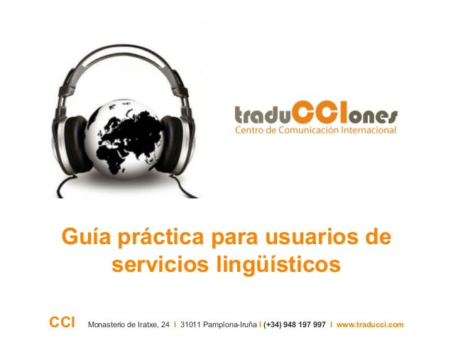 Guía práctica para usuarios de servicios lingüísticos CCI Monasterio de Iratxe, 24 I 31011 Pamplona-Iruña I (+34) 948 197 ...