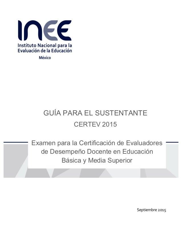 GUÍA PARA EL SUSTENTANTE CERTEV 2015 Examen para la Certificación de Evaluadores de Desempeño Docente en Educa...