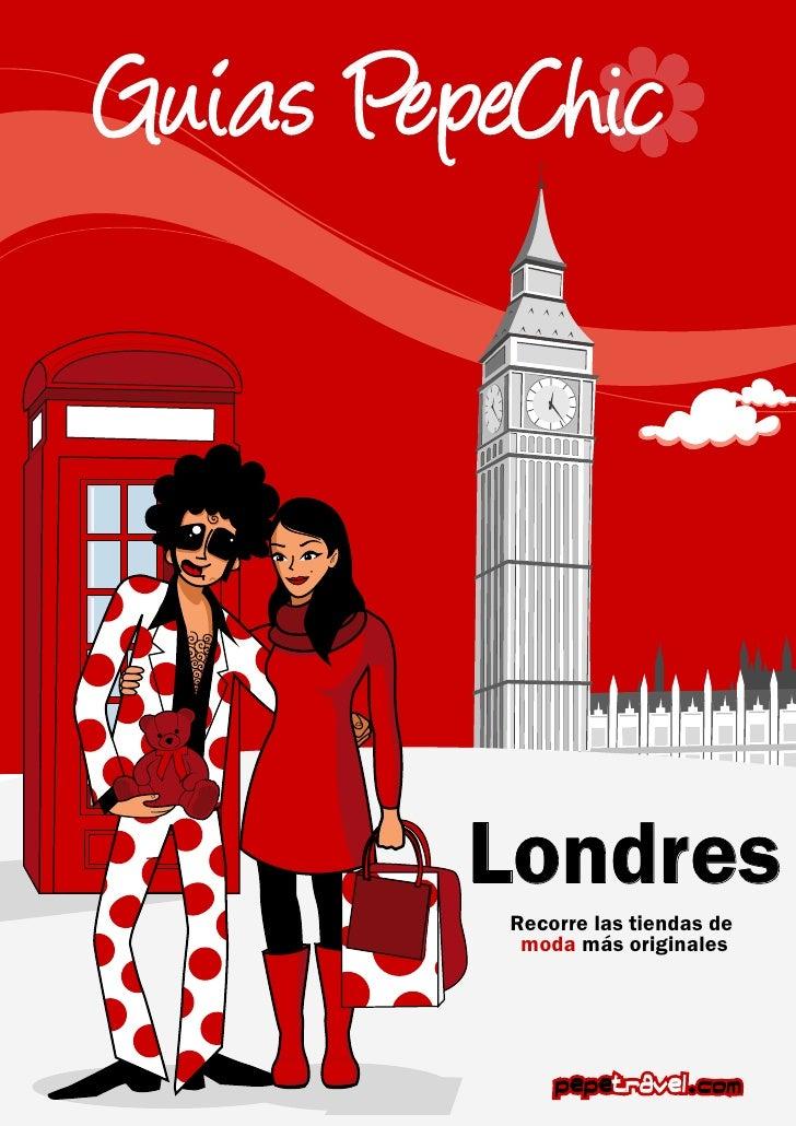 Guias PepeChic         Londres          Recorre las tiendas de           moda más originales