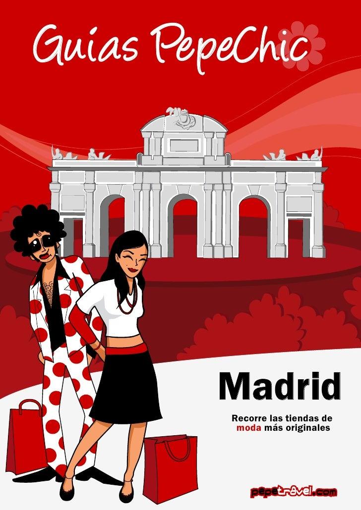 Guias PepeChic         Madrid          Recorre las tiendas de           moda más originales