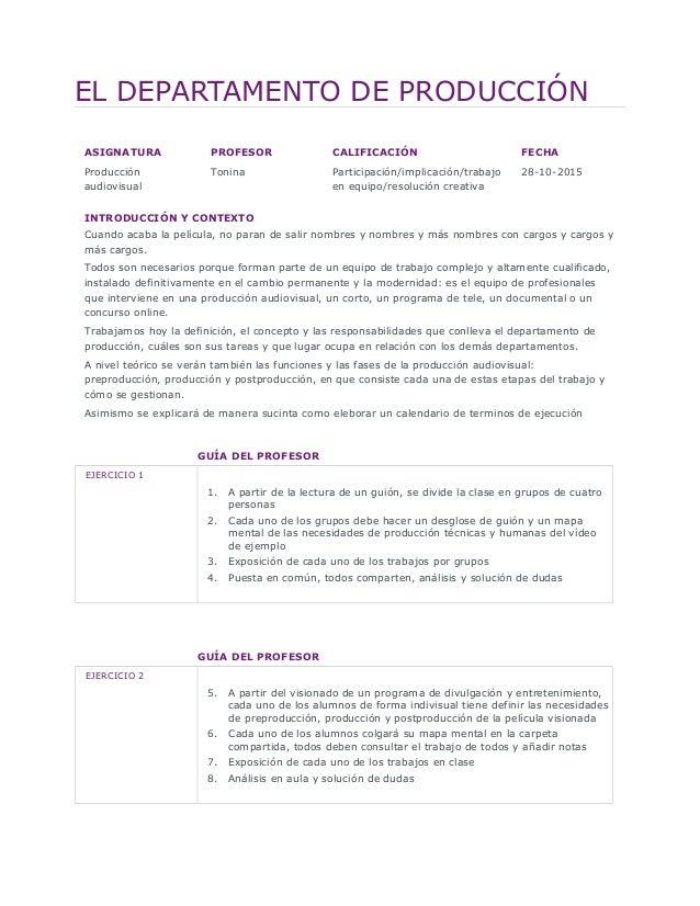 EL DEPARTAMENTO DE PRODUCCIÓN ASIGNATURA PROFESOR CALIFICACIÓN FECHA Producción audiovisual Tonina Participación/implicaci...